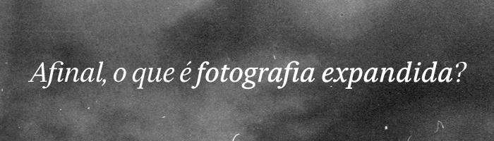 Afinal, o que é fotografia expandida?